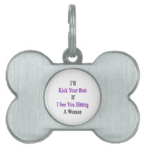 I'll Kick Your Butt If I See You Hitting A Woman Pet Name Tag