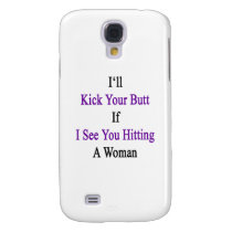 I'll Kick Your Butt If I See You Hitting A Woman Samsung S4 Case