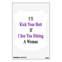 I'll Kick Your Butt If I See You Hitting A Woman Wall Sticker