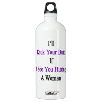 I'll Kick Your Butt If I See You Hitting A Woman Water Bottle
