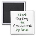 I'll Kick Your Sorry Ass If You Mess With My Turtl Refrigerator Magnet