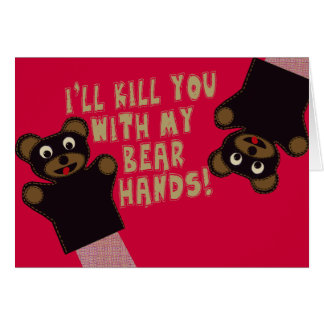 I'll Kill You With My Bear Hands Card