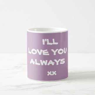 I'LL LOVE YOU ALWAYS xx -Coffee Mug - By RjFxx