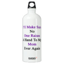 I'll Make Sure No One Raises A Hand To My Mom Ever Aluminum Water Bottle
