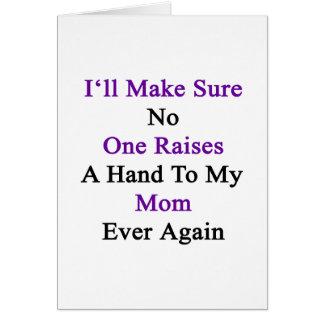 I'll Make Sure No One Raises A Hand To My Mom Ever Card