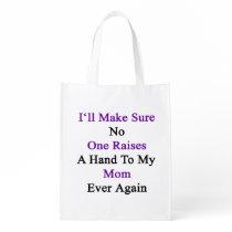 I'll Make Sure No One Raises A Hand To My Mom Ever Grocery Bag