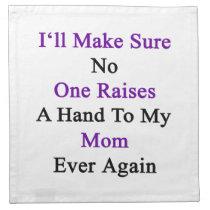 I'll Make Sure No One Raises A Hand To My Mom Ever Napkin