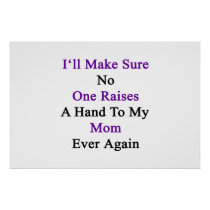 I'll Make Sure No One Raises A Hand To My Mom Ever Poster