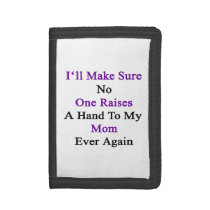 I'll Make Sure No One Raises A Hand To My Mom Ever Tri-fold Wallet