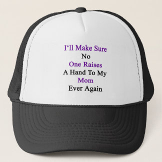 I'll Make Sure No One Raises A Hand To My Mom Ever Trucker Hat