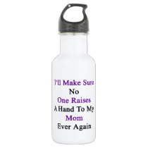 I'll Make Sure No One Raises A Hand To My Mom Ever Water Bottle