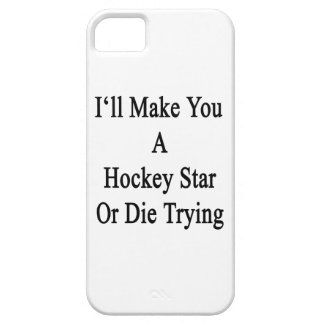 I'll Make You A Hockey Star Or Die Trying iPhone 5 Cover