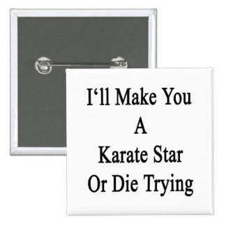 I'll Make You A Karate Star Or Die Trying Pinback Button