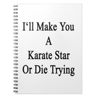 I'll Make You A Karate Star Or Die Trying Notebook