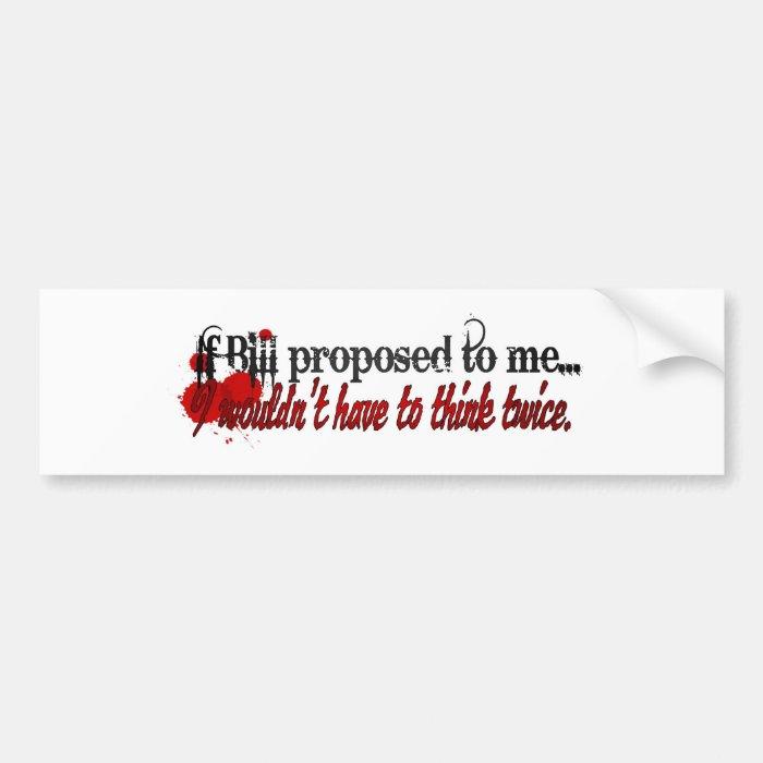 I'll marry you Bill Bumper Sticker