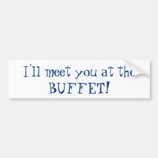 I'll meet you at the BUFFET! Bumper Sticker