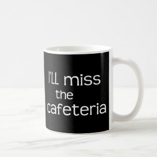 Ill Miss the Cafeteria - Funny Quote Classic White Coffee Mug