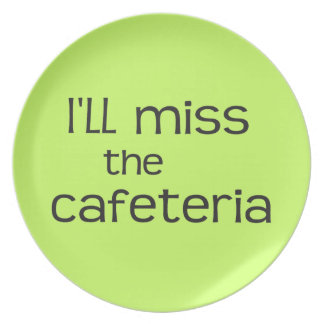 I'll Miss the Cafeteria - Funny Saying Melamine Plate