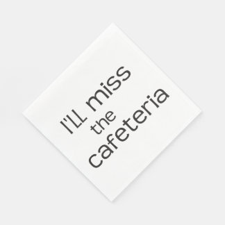 I'll Miss the Cafeteria - Funny Saying Paper Napkin