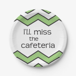 I'll Miss the Cafeteria - Funny Saying Paper Plate