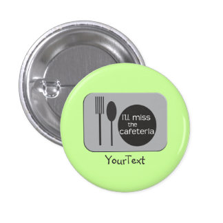 I'll Miss the Cafeteria - Funny Saying Pinback Button