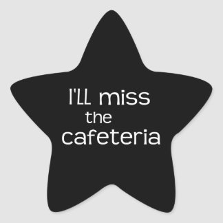 I'll Miss the Cafeteria - Funny Saying Star Sticker