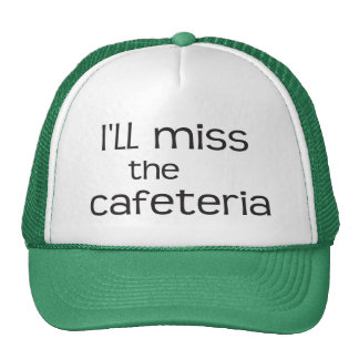I'll Miss the Cafeteria - Funny Saying Trucker Hat