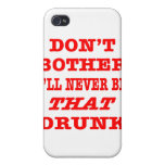 I'll Never Be THAT Drunk Cover For iPhone 4