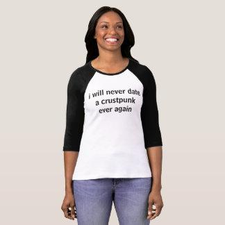 i'll never date a crustpunk ever again T-Shirt