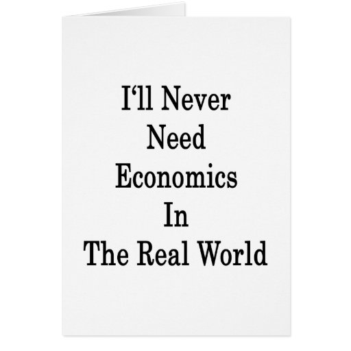 I'll Never Need Economics In The Real World Stationery Note Card