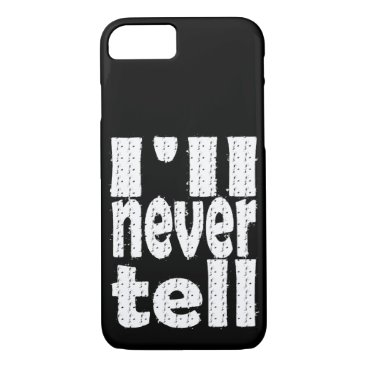 I'll Never Tell iPhone 8/7 Case