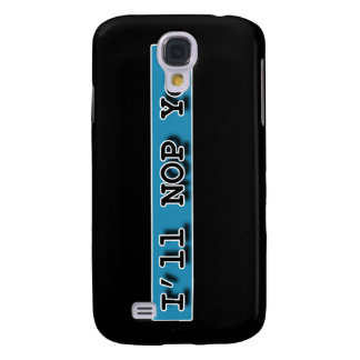 ILL NOP YOU GALAXY S4 COVER