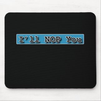 ILL NOP YOU MOUSE PAD