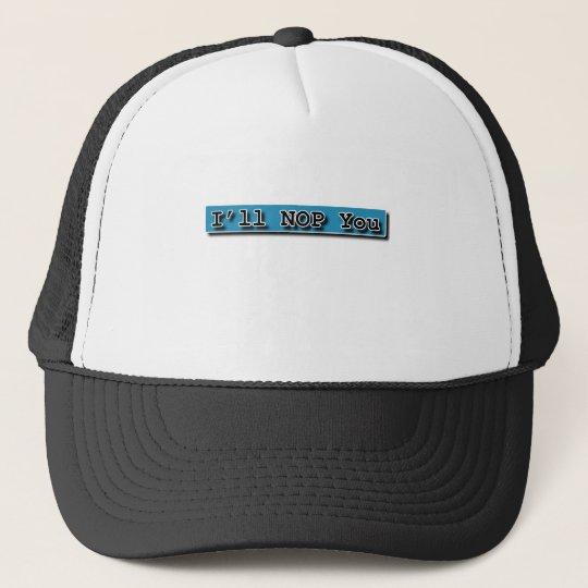 ILL NOP YOU TRUCKER HAT