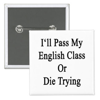 I'll Pass My English Class Or Die Trying Pinback Buttons