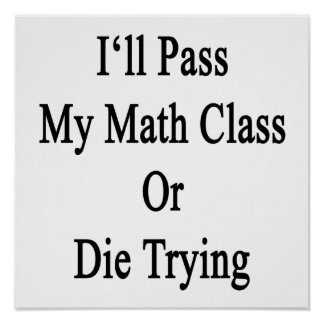 I'll Pass My Math Class Or Die Trying Posters