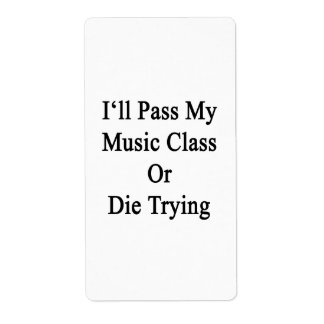 I'll Pass My Music Class Or Die Trying Shipping Label