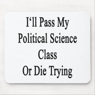 I'll Pass My Political Science Class Or Die Trying Mousepad