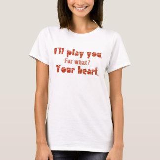 I'LL PLAY YOU T-Shirt