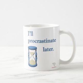 I'll Procrastinate Later Mug