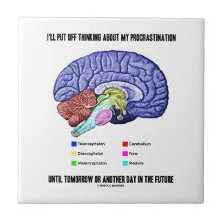 I'll Put Off Thinking Procrastination Tomorrow Ceramic Tile