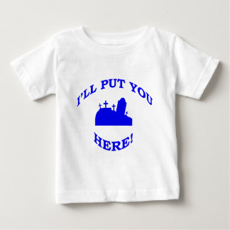 I'll Put You Here! Baby T-Shirt