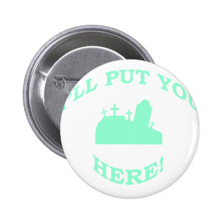 I'll Put You Here! Pinback Button