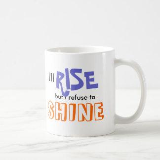 I'll Rise but I refuse to Shine Classic White Coffee Mug