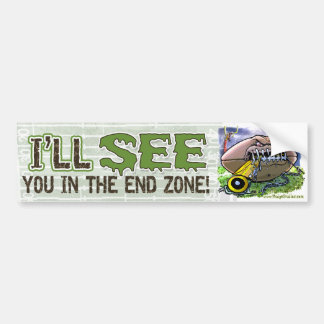 I'll See You In The End Zone! Bumpersticker Bumper Sticker