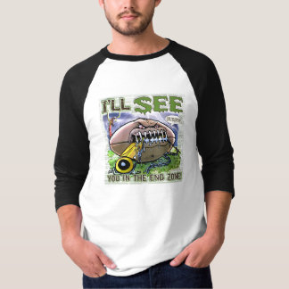 I'll See You In The End Zone! T-Shirt