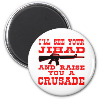 I'll See Your Jihad And Raise You A Crusade 2 Inch Round Magnet