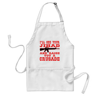 I'll See Your Jihad And Raise You A Crusade Adult Apron