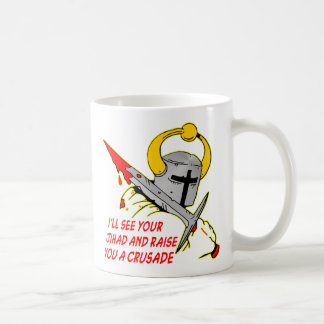I'll See Your Jihad And Raise You A Crusade Coffee Mug