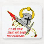 I'll See Your Jihad And Raise You A Crusade Mouse Pad